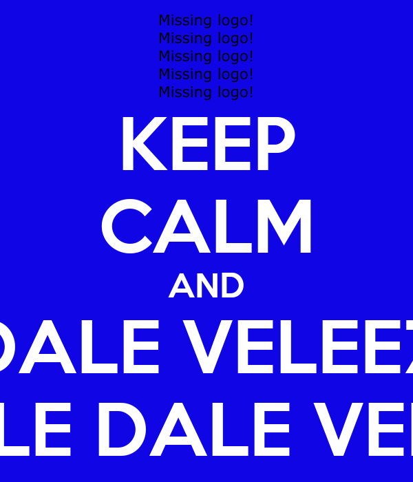 KEEP CALM AND DALE VELEEZ DALE DALE VELEZ