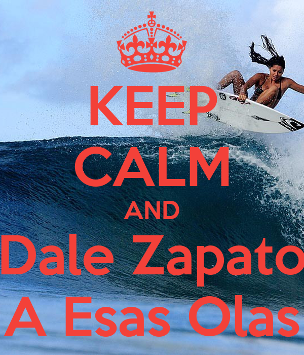 KEEP CALM AND Dale Zapato A Esas Olas