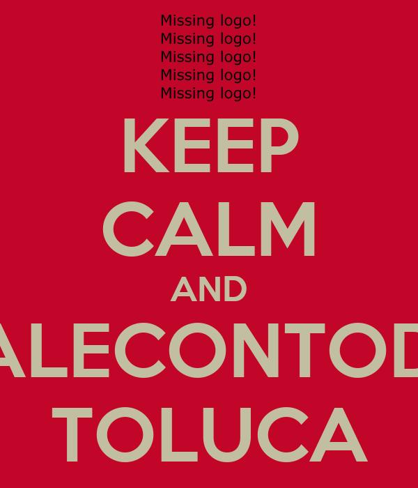 KEEP CALM AND DALECONTODO TOLUCA