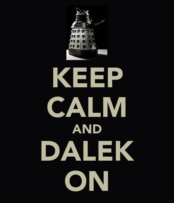 KEEP CALM AND DALEK ON