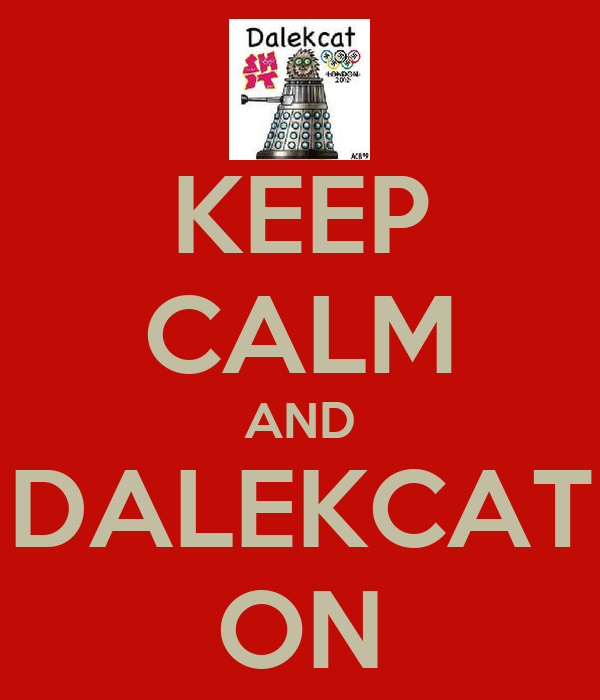 KEEP CALM AND DALEKCAT ON