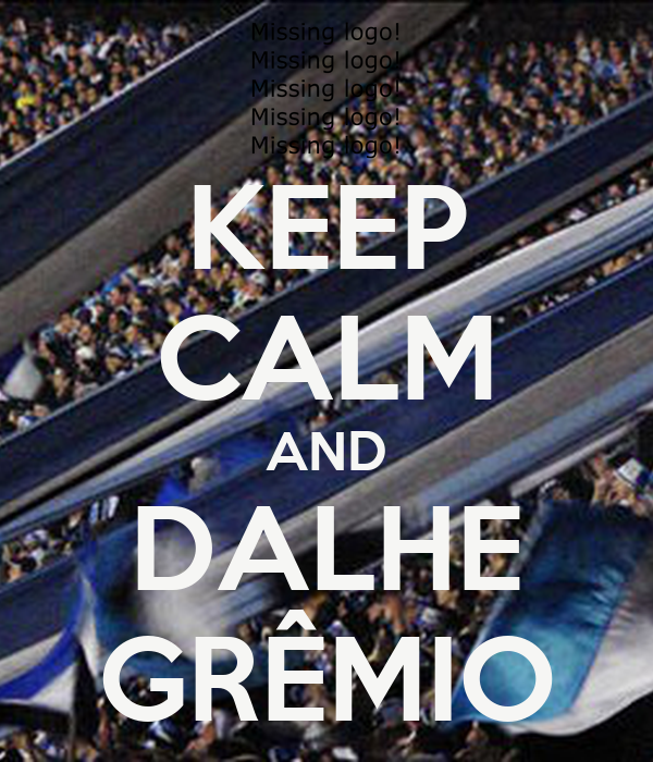 KEEP CALM AND DALHE GRÊMIO