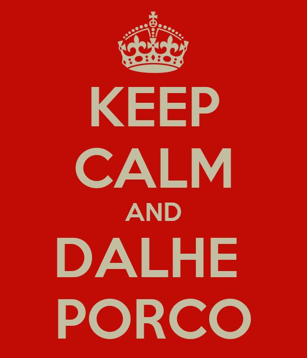 KEEP CALM AND DALHE  PORCO