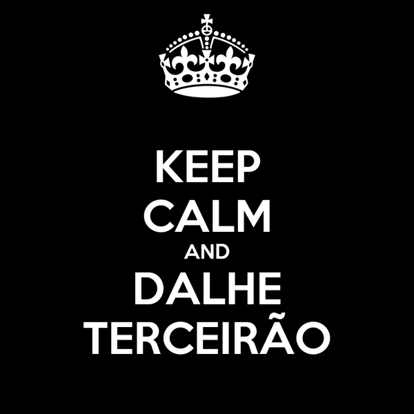 KEEP CALM AND DALHE TERCEIRÃO