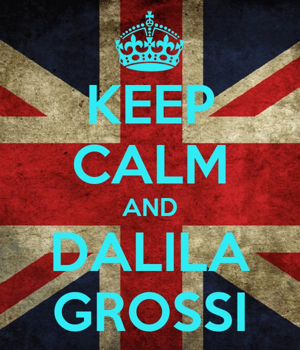 KEEP CALM AND DALILA GROSSI
