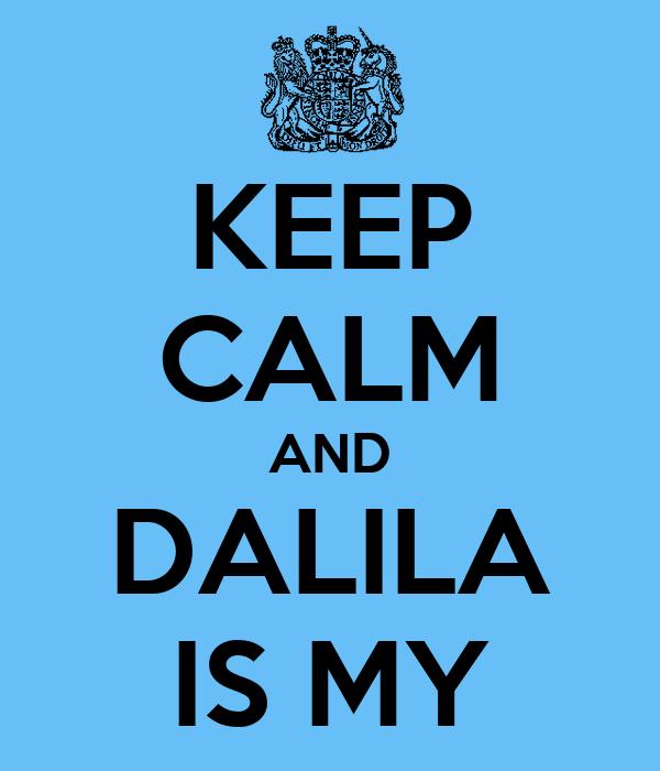 KEEP CALM AND DALILA IS MY