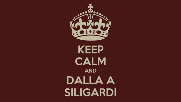 KEEP CALM AND DALLA A SILIGARDI