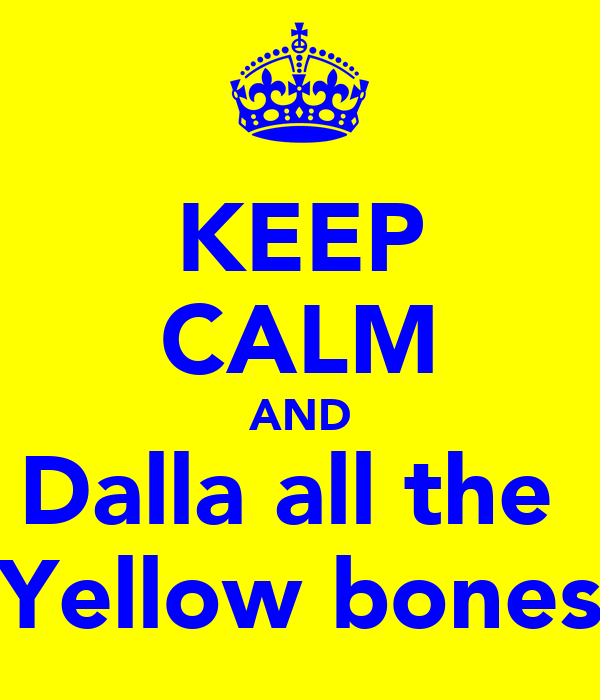 KEEP CALM AND Dalla all the  Yellow bones