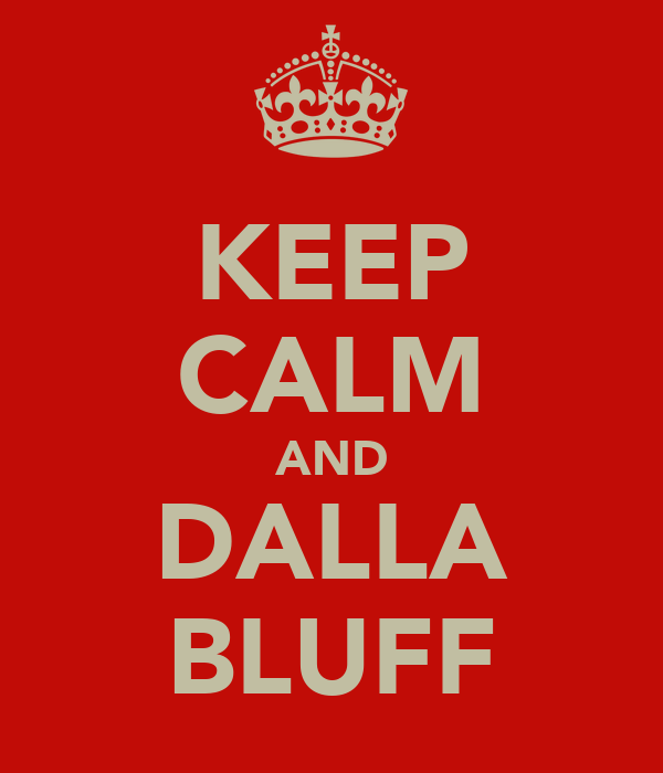 KEEP CALM AND DALLA BLUFF