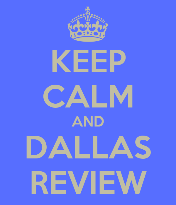 KEEP CALM AND DALLAS REVIEW