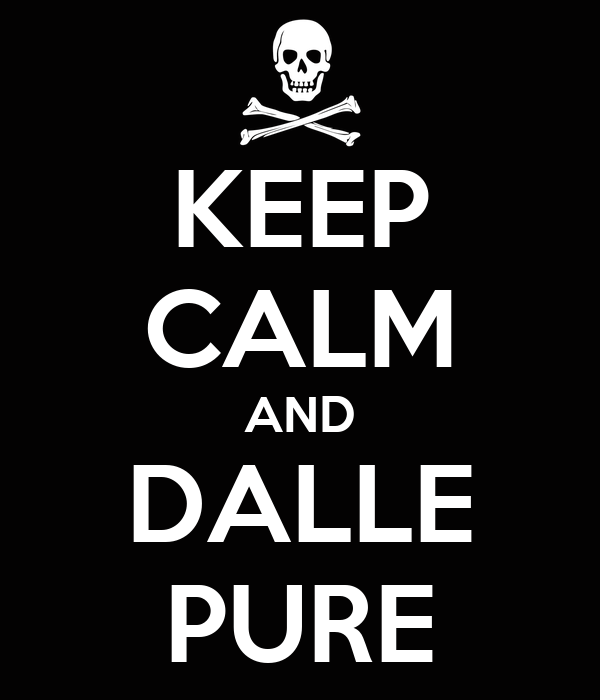 KEEP CALM AND DALLE PURE