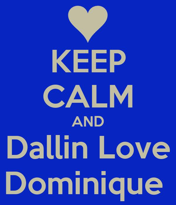 KEEP CALM AND Dallin Love Dominique
