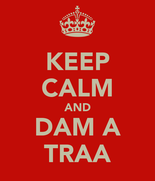 KEEP CALM AND DAM A TRAA