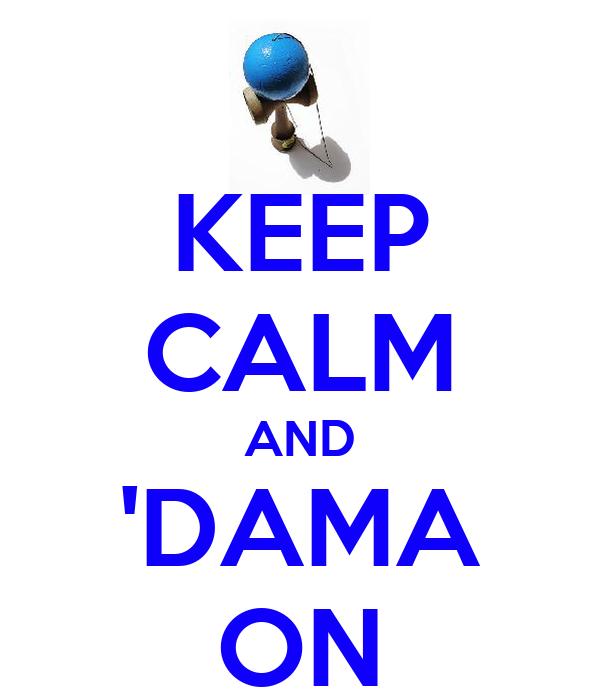 KEEP CALM AND 'DAMA ON
