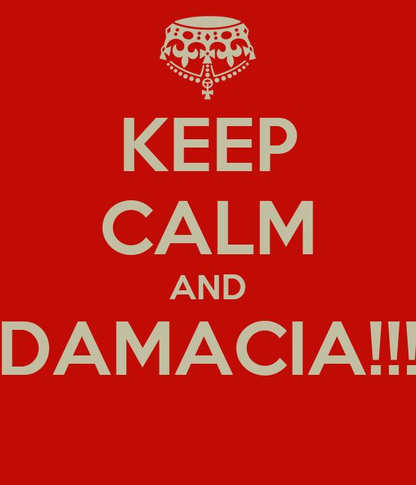 KEEP CALM AND DAMACIA!!!