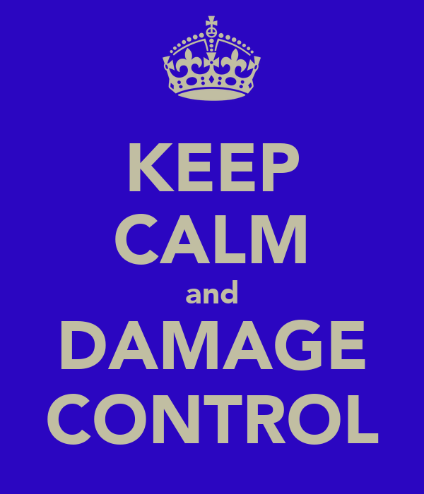 KEEP CALM and DAMAGE CONTROL