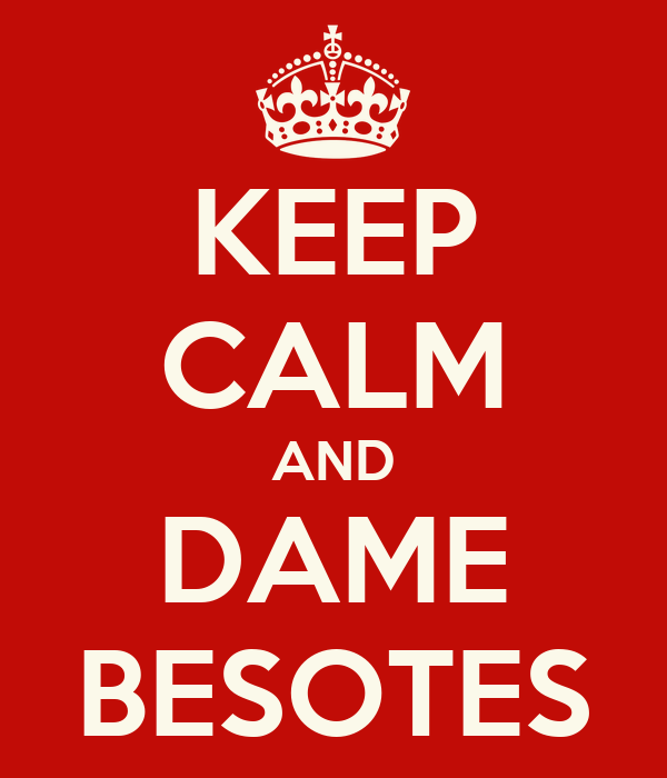 KEEP CALM AND DAME BESOTES