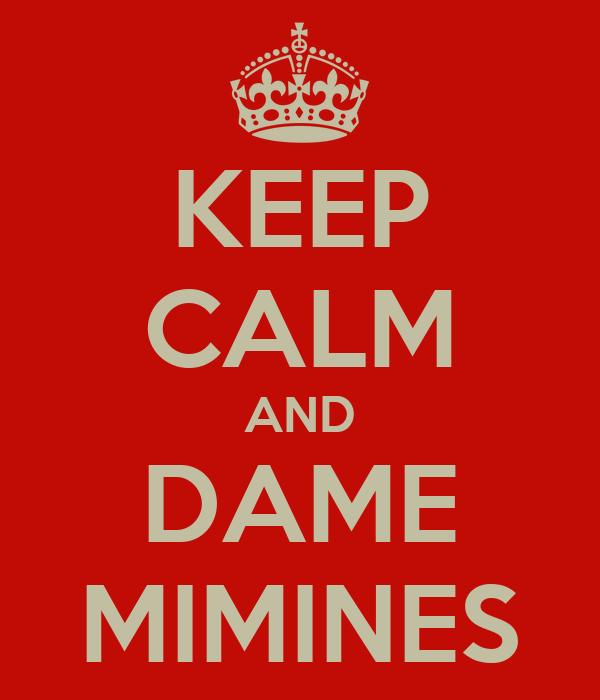 KEEP CALM AND DAME MIMINES