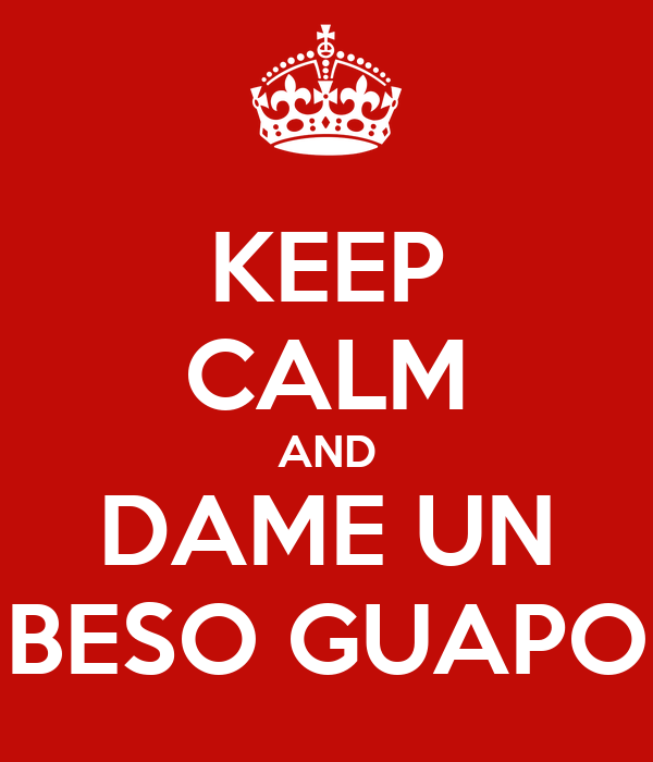 KEEP CALM AND DAME UN BESO GUAPO