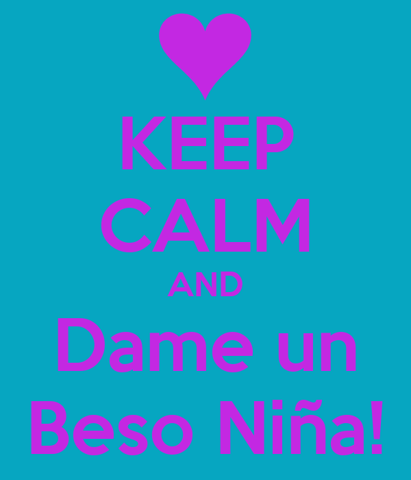 KEEP CALM AND Dame un Beso Niña!