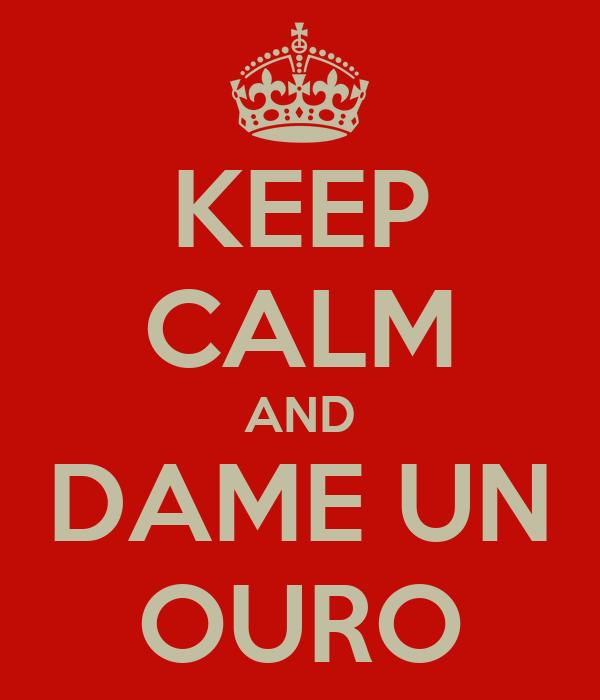 KEEP CALM AND DAME UN OURO