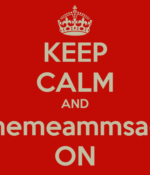 KEEP CALM AND damememeammsadmasm ON