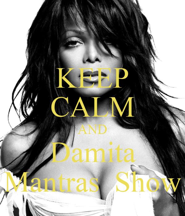 KEEP CALM AND Damita Mantras  Show