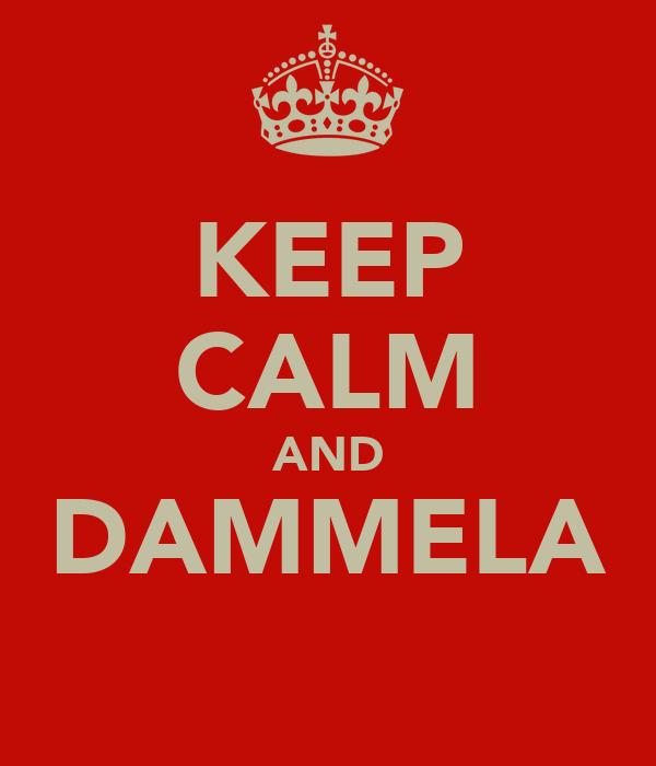KEEP CALM AND DAMMELA