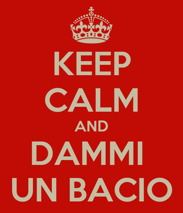 KEEP CALM AND DAMMI  UN BACIO