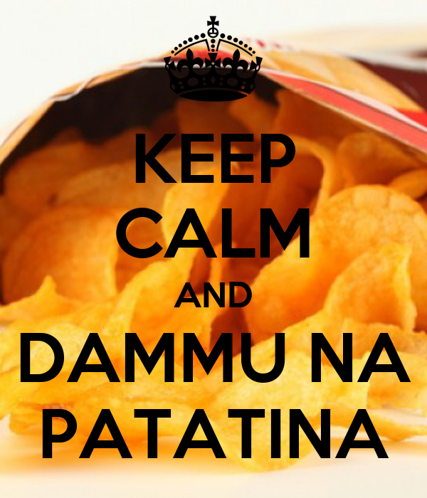 KEEP CALM AND DAMMU NA PATATINA