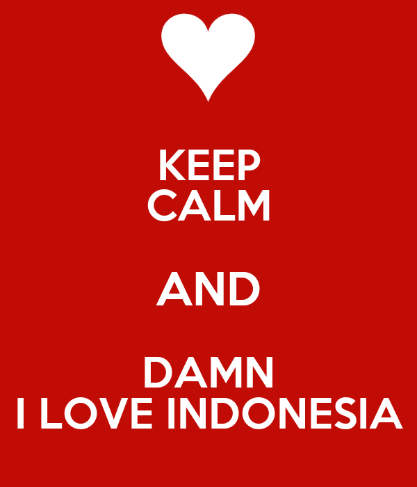 KEEP CALM AND DAMN I LOVE INDONESIA