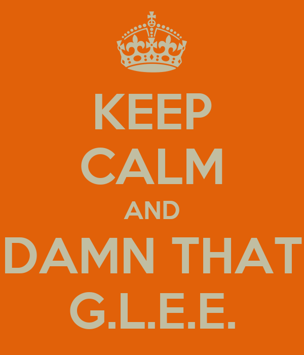KEEP CALM AND DAMN THAT G.L.E.E.