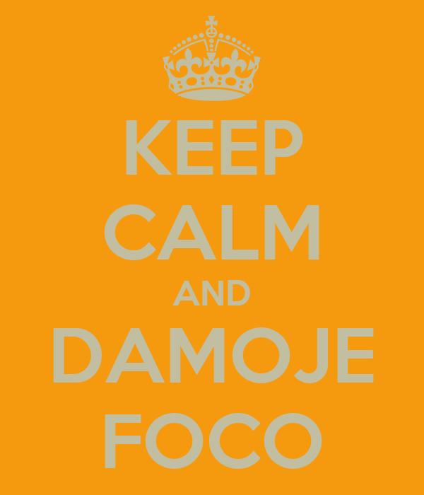 KEEP CALM AND DAMOJE FOCO