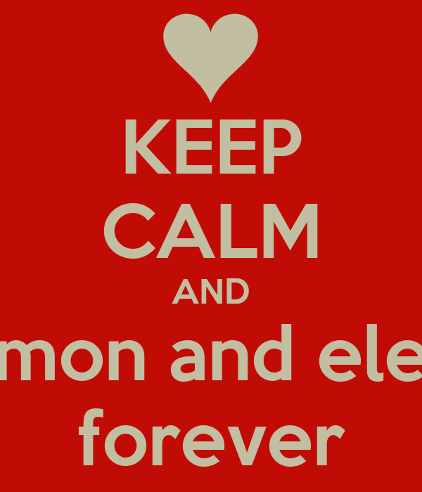 KEEP CALM AND damon and elena forever