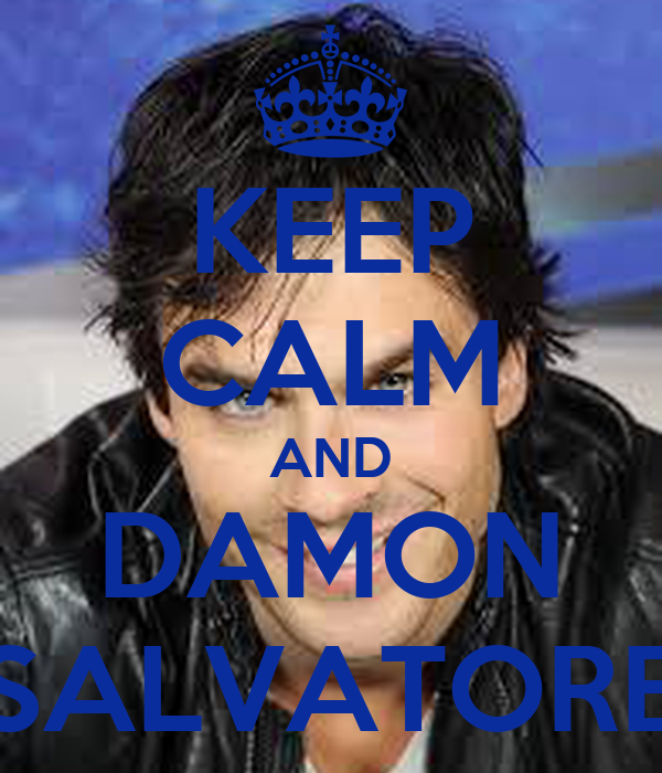 KEEP CALM AND DAMON SALVATORE