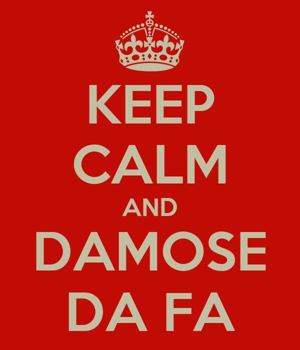KEEP CALM AND DAMOSE DA FA