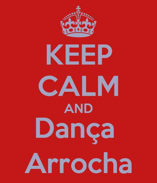 KEEP CALM AND Dança  Arrocha