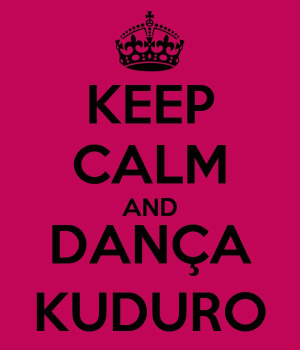 KEEP CALM AND DANÇA KUDURO