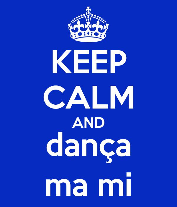 KEEP CALM AND dança ma mi