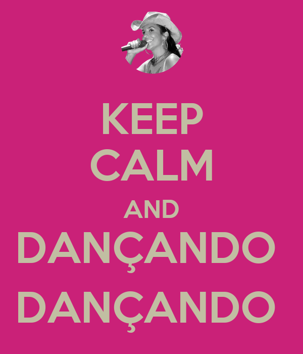 KEEP CALM AND DANÇANDO  DANÇANDO