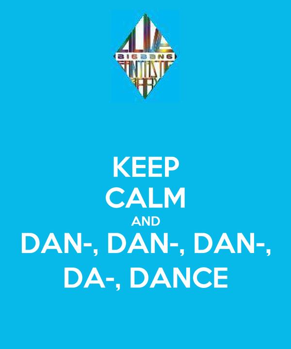 KEEP CALM AND DAN-, DAN-, DAN-, DA-, DANCE
