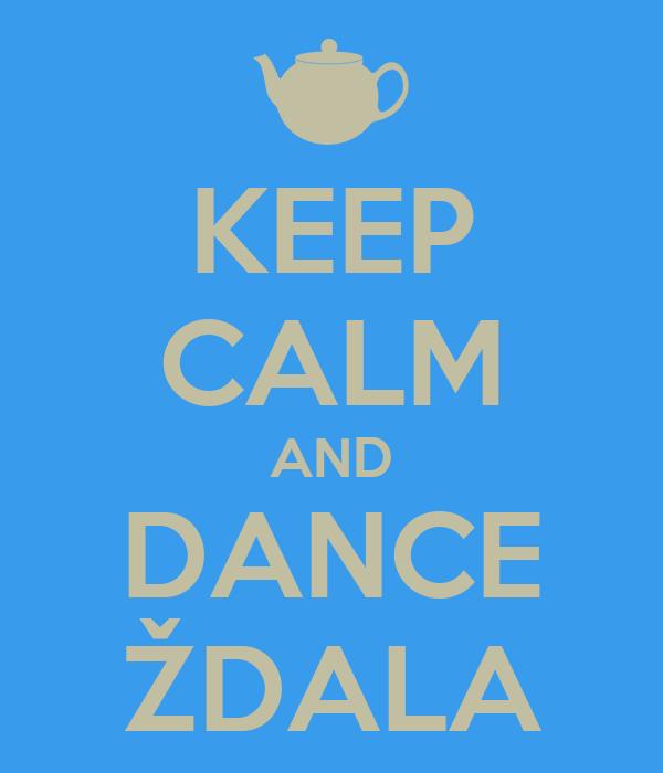 KEEP CALM AND DANCE ŽDALA