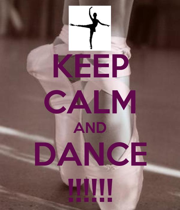 KEEP CALM AND DANCE !!!!!!