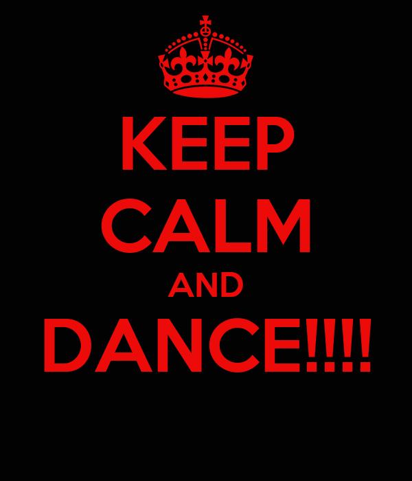 KEEP CALM AND DANCE!!!!