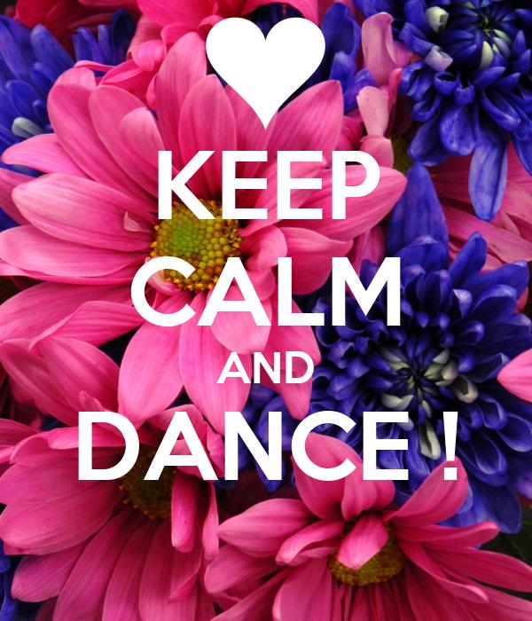 KEEP CALM AND DANCE !