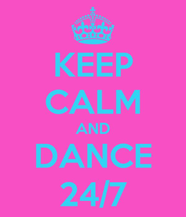 KEEP CALM AND DANCE 24/7