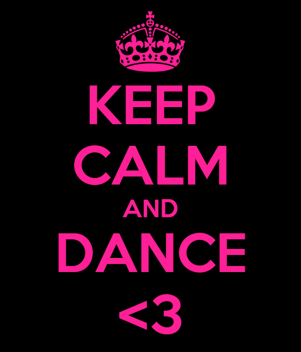 KEEP CALM AND DANCE <3