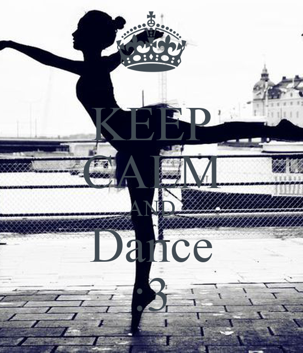 KEEP CALM AND Dance :3