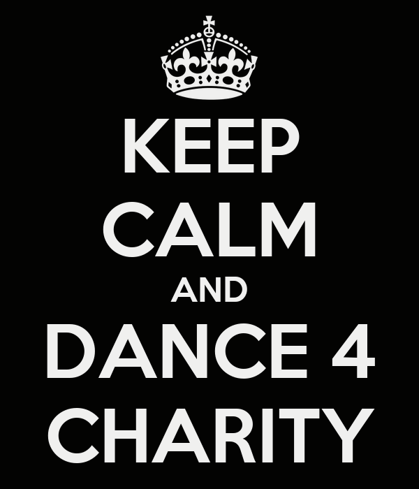 KEEP CALM AND DANCE 4 CHARITY