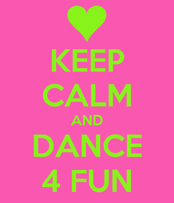 KEEP CALM AND DANCE 4 FUN